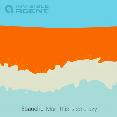 Ebauche - Man, this is so crazy